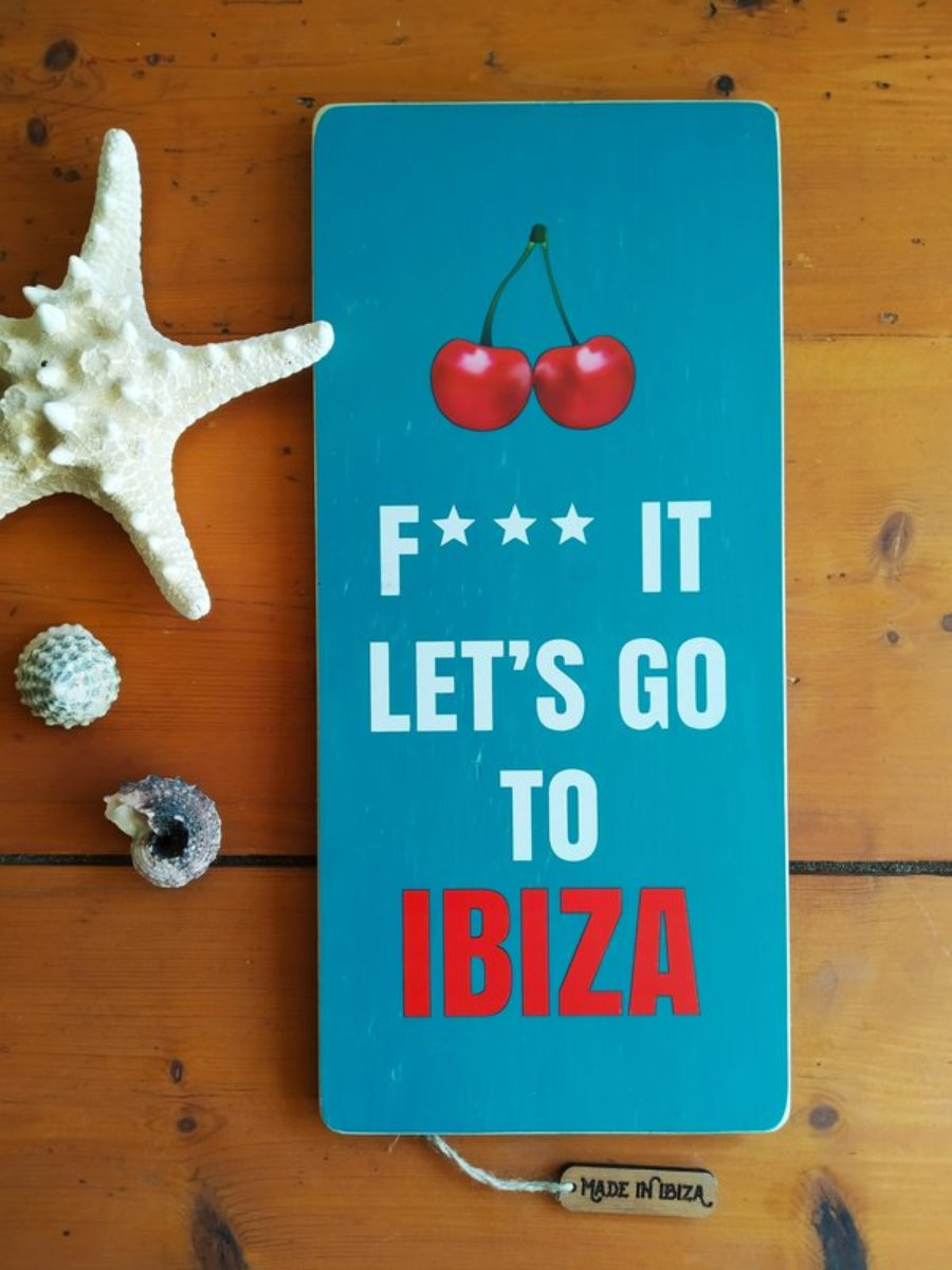 F*** it, let's go to Ibiza